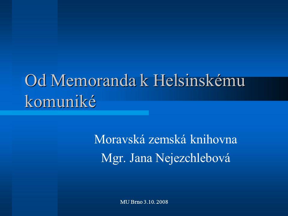 MU Brno 3.10. 2008 Od Memoranda k Helsinskému komuniké Moravská zemská knihovna Mgr. Jana Nejezchlebová