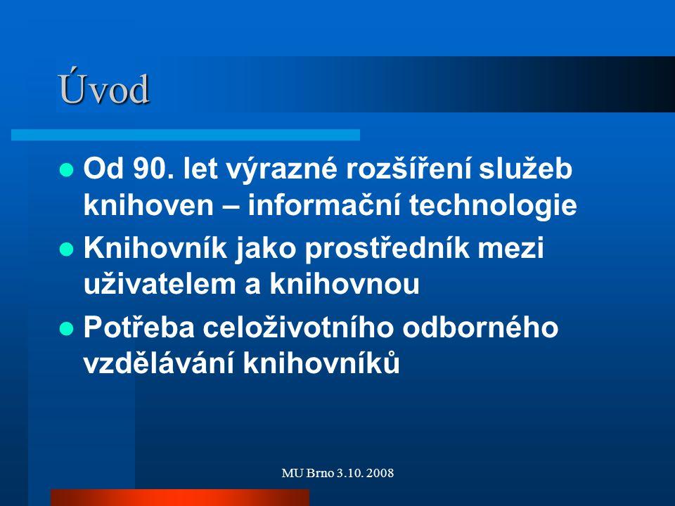 MU Brno 3.10. 2008 Úvod Od 90. let výrazné rozšíření služeb knihoven – informační technologie Knihovník jako prostředník mezi uživatelem a knihovnou P