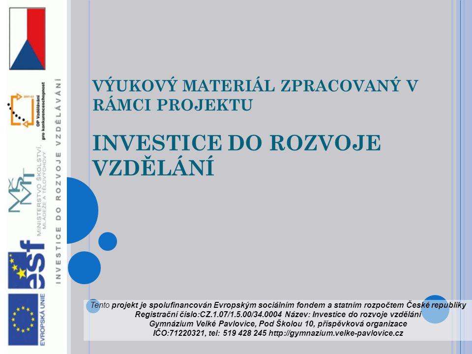 VÝUKOVÝ MATERIÁL ZPRACOVANÝ V RÁMCI PROJEKTU INVESTICE DO ROZVOJE VZDĚLÁNÍ Tento projekt je spolufinancován Evropským sociálním fondem a statním rozpo