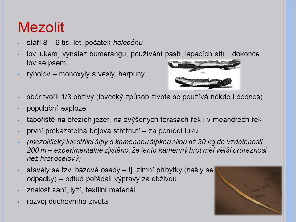 Mezolit stáří 8 – 6 tis. let, počátek holocénu lov lukem, vynález bumerangu, používání pastí, lapacích sítí…dokonce lov se psem rybolov – monoxyly s v