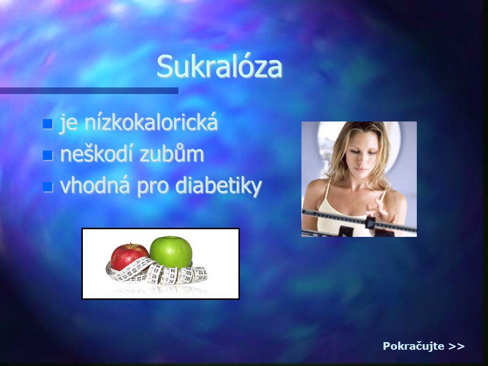 Sukralóza je nízkokalorická je nízkokalorická neškodí zubům neškodí zubům vhodná pro diabetiky vhodná pro diabetiky Pokračujte >>