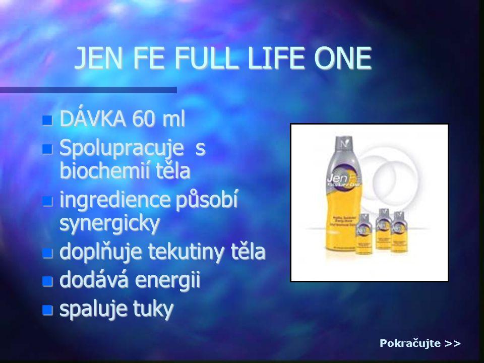 JEN FE FULL LIFE ONE DÁVKA 60 ml DÁVKA 60 ml Spolupracuje s biochemií těla Spolupracuje s biochemií těla ingredience působí synergicky ingredience působí synergicky doplňuje tekutiny těla doplňuje tekutiny těla dodává energii dodává energii spaluje tuky spaluje tuky Pokračujte >>