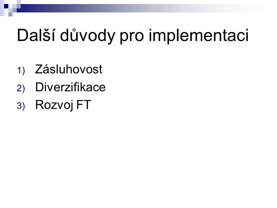 Další důvody pro implementaci 1) Zásluhovost 2) Diverzifikace 3) Rozvoj FT