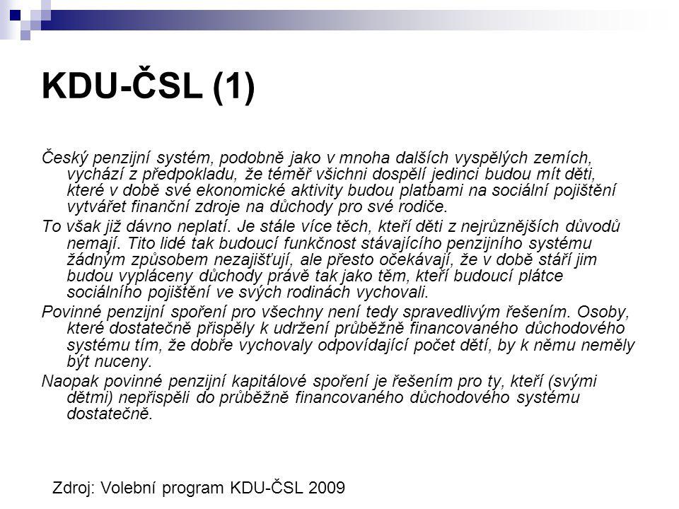 KDU-ČSL (1) Český penzijní systém, podobně jako v mnoha dalších vyspělých zemích, vychází z předpokladu, že téměř všichni dospělí jedinci budou mít děti, které v době své ekonomické aktivity budou platbami na sociální pojištění vytvářet finanční zdroje na důchody pro své rodiče.