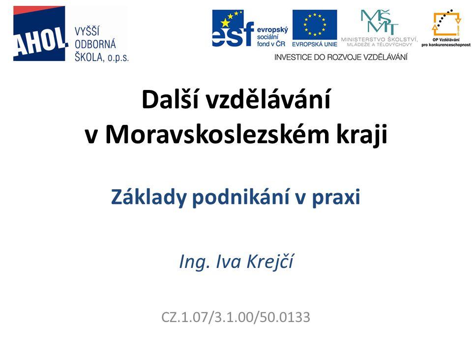 Další vzdělávání v Moravskoslezském kraji Základy podnikání v praxi Ing.