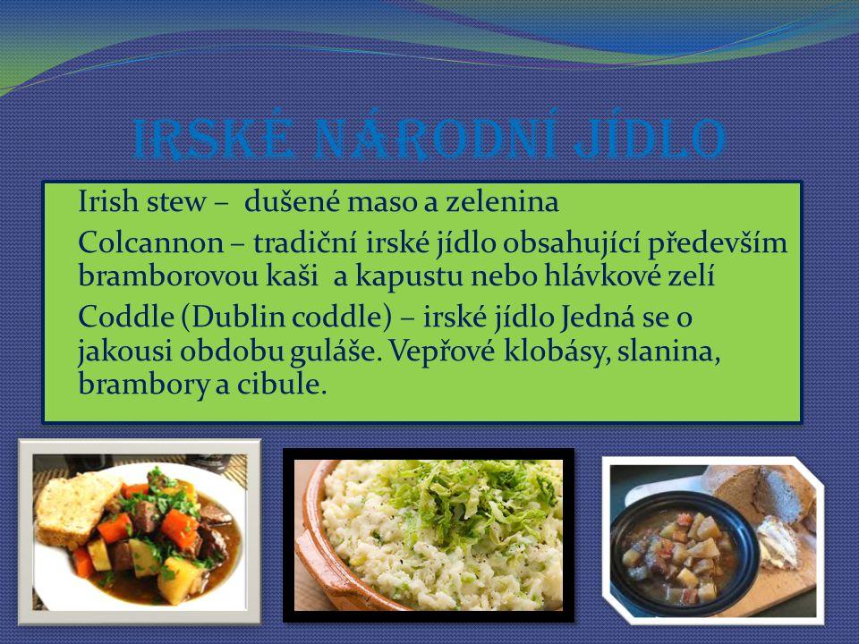 Irské národní jídlo Irish stew – dušené maso a zelenina Colcannon – tradiční irské jídlo obsahující především bramborovou kaši a kapustu nebo hlávkové zelí Coddle (Dublin coddle) – irské jídlo Jedná se o jakousi obdobu guláše.
