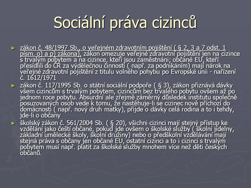 Sociální práva cizinců ► zákon č. 48/1997 Sb., o veřejném zdravotním pojištění ( § 2, 3 a 7 odst. 1 písm. o) a p) zákona), zákon omezuje veřejné zdrav
