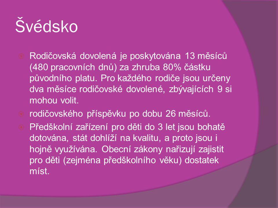 Švédsko  Rodičovská dovolená je poskytována 13 měsíců (480 pracovních dnů) za zhruba 80% částku původního platu. Pro každého rodiče jsou určeny dva m