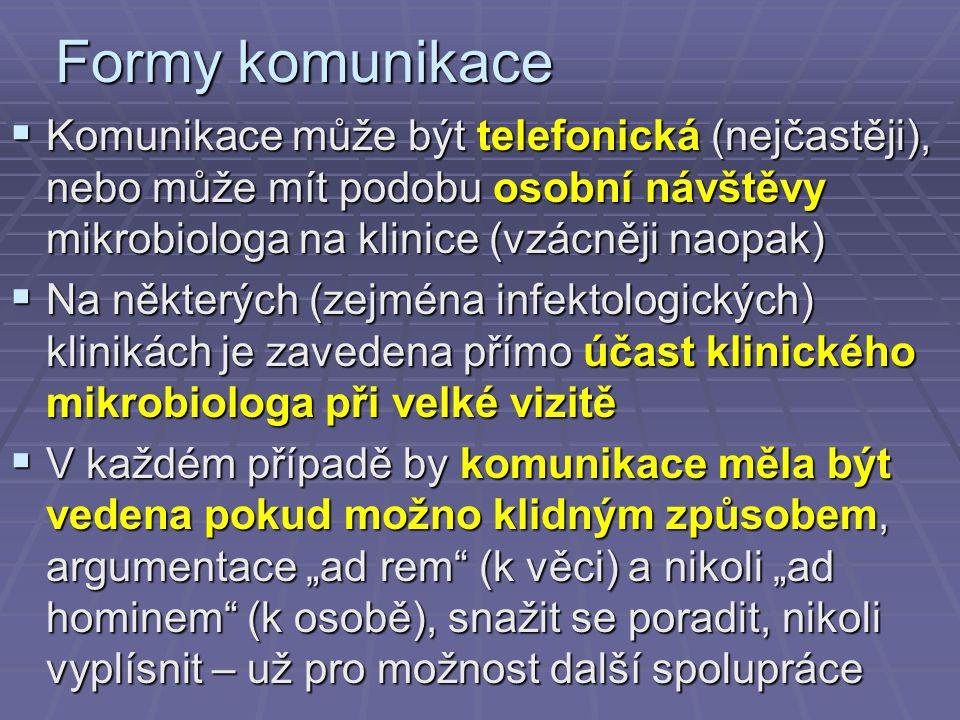 Formy komunikace  Komunikace může být telefonická (nejčastěji), nebo může mít podobu osobní návštěvy mikrobiologa na klinice (vzácněji naopak)  Na n