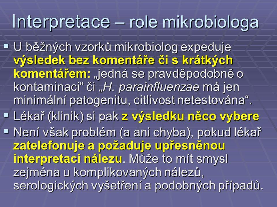 """Interpretace – role mikrobiologa  U běžných vzorků mikrobiolog expeduje výsledek bez komentáře či s krátkých komentářem: """"jedná se pravděpodobně o ko"""