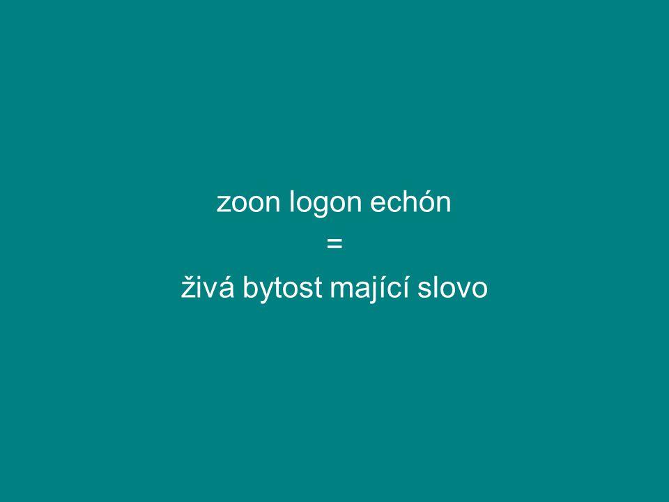 zoon logon echón = živá bytost mající slovo