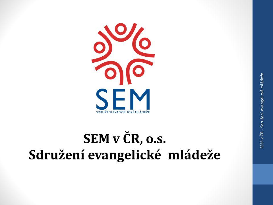SEM v ČR, o.s. Sdružení evangelické mládeže SEM v ČR - Sdružení evangelické mládeže