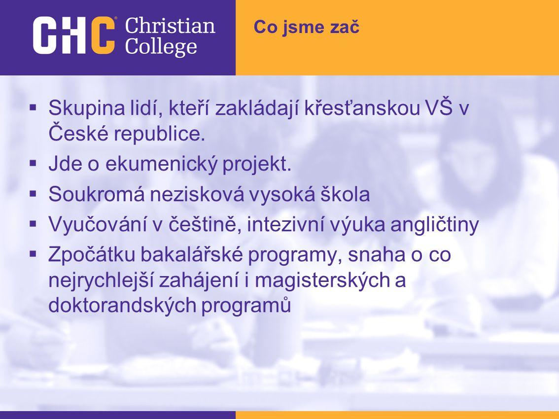 Co jsme zač  Skupina lidí, kteří zakládají křesťanskou VŠ v České republice.