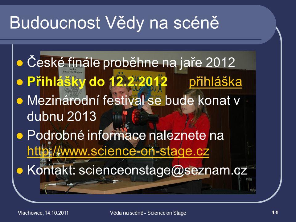 Vlachovice, 14.10.2011Věda na scéně - Science on Stage 11 České finále proběhne na jaře 2012 Přihlášky do 12.2.2012 přihláškapřihláška Mezinárodní fes