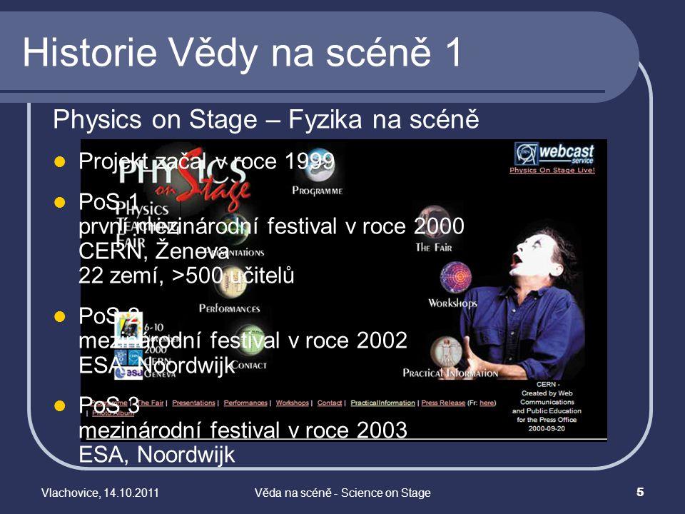 Vlachovice, 14.10.2011Věda na scéně - Science on Stage 5 Historie Vědy na scéně 1 Physics on Stage – Fyzika na scéně Projekt začal v roce 1999 PoS 1 p