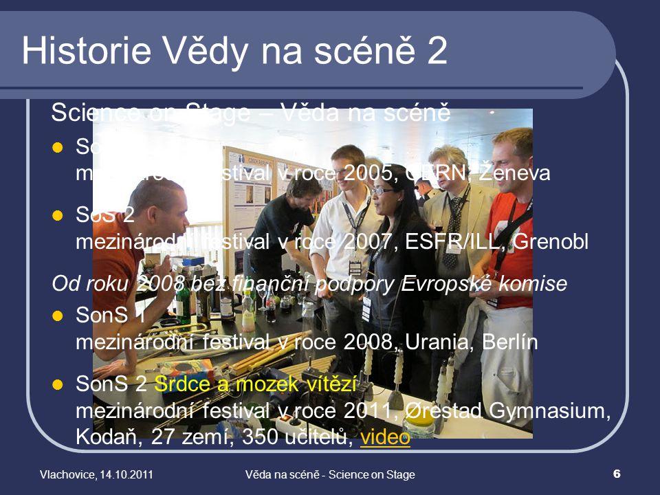 Vlachovice, 14.10.2011Věda na scéně - Science on Stage 6 Historie Vědy na scéně 2 Science on Stage – Věda na scéně SoS 1 mezinárodní festival v roce 2