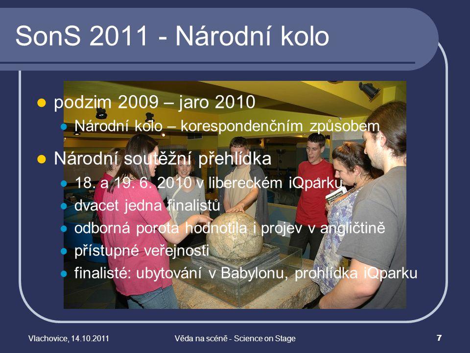 Vlachovice, 14.10.2011Věda na scéně - Science on Stage 7 SonS 2011 - Národní kolo podzim 2009 – jaro 2010 Národní kolo – korespondenčním způsobem Náro