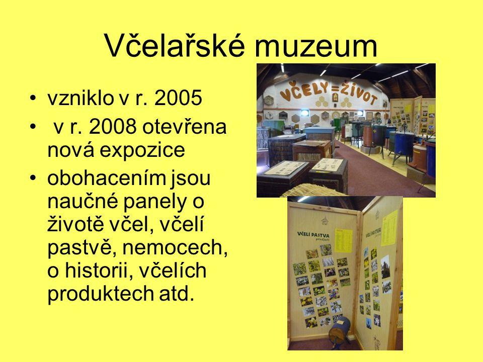Včelařské muzeum vzniklo v r. 2005 v r. 2008 otevřena nová expozice obohacením jsou naučné panely o životě včel, včelí pastvě, nemocech, o historii, v