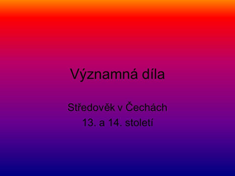 Významná díla Středověk v Čechách 13. a 14. století