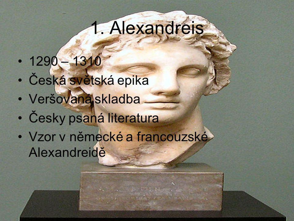 1. Alexandreis 1290 – 1310 Česká světská epika Veršovaná skladba Česky psaná literatura Vzor v německé a francouzské Alexandreidě