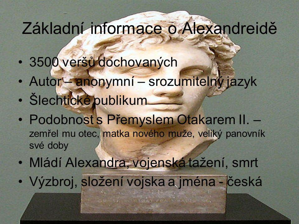 Základní informace o Alexandreidě 3500 veršů dochovaných Autor – anonymní – srozumitelný jazyk Šlechtické publikum Podobnost s Přemyslem Otakarem II.