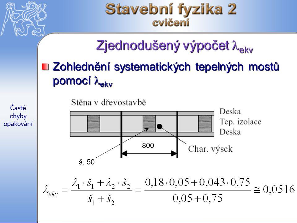 Časté chyby opakování Zjednodušený výpočet ekv Zohlednění systematických tepelných mostů pomocí ekv 800 š.