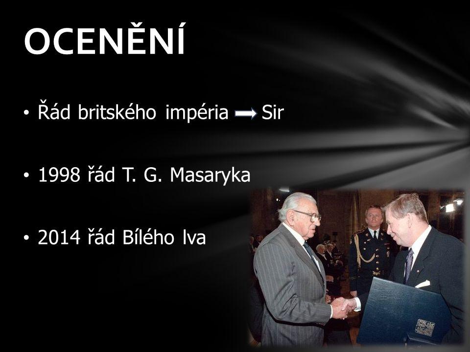 Řád britského impéria Sir 1998 řád T. G. Masaryka 2014 řád Bílého lva OCENĚNÍ
