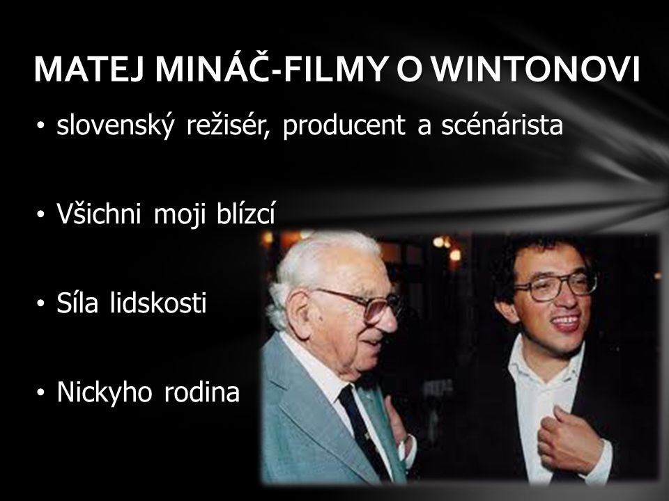 slovenský režisér, producent a scénárista Všichni moji blízcí Síla lidskosti Nickyho rodina MATEJ MINÁČ-FILMY O WINTONOVI