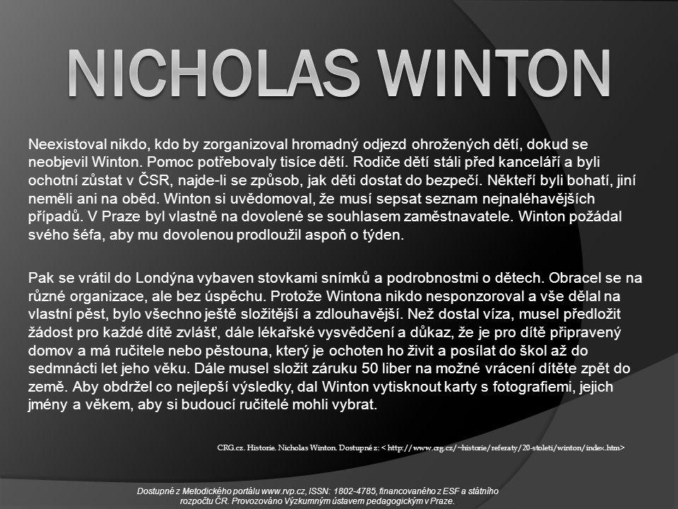 Neexistoval nikdo, kdo by zorganizoval hromadný odjezd ohrožených dětí, dokud se neobjevil Winton. Pomoc potřebovaly tisíce dětí. Rodiče dětí stáli př
