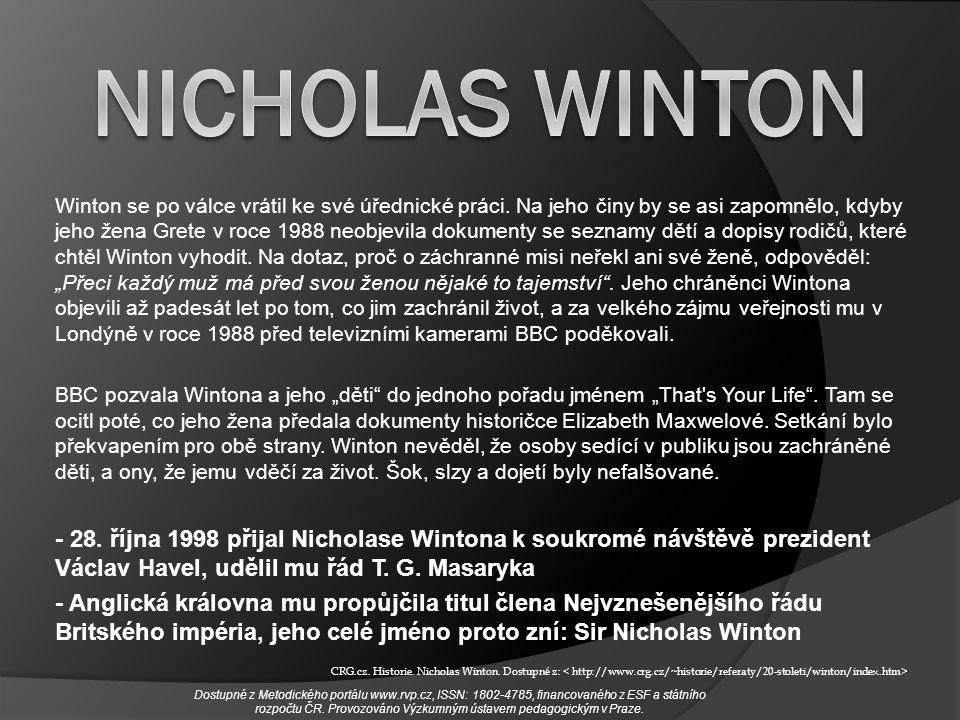 Winton se po válce vrátil ke své úřednické práci. Na jeho činy by se asi zapomnělo, kdyby jeho žena Grete v roce 1988 neobjevila dokumenty se seznamy