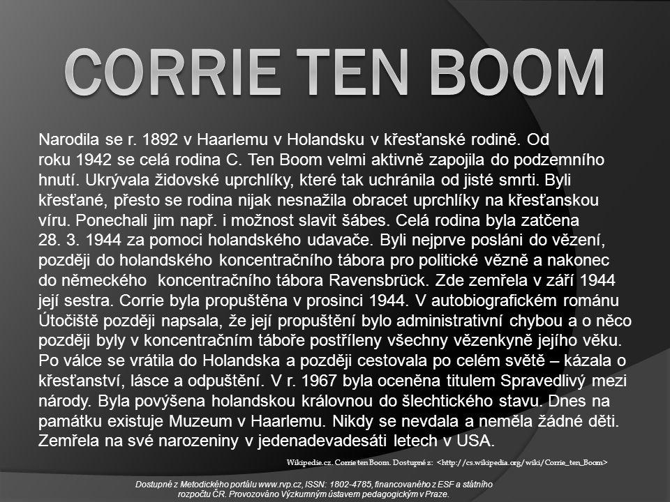 Wikipedie.cz. Corrie ten Boom. Dostupné z: Narodila se r. 1892 v Haarlemu v Holandsku v křesťanské rodině. Od roku 1942 se celá rodina C. Ten Boom vel