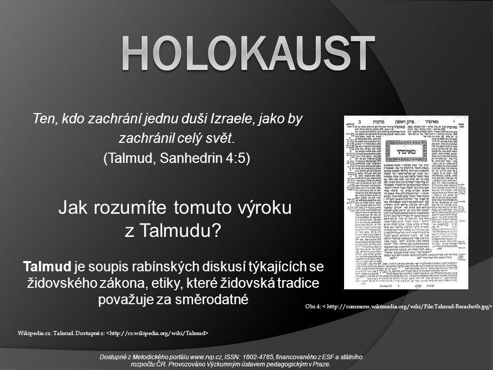 Ten, kdo zachrání jednu duši Izraele, jako by zachránil celý svět. (Talmud, Sanhedrin 4:5) Jak rozumíte tomuto výroku z Talmudu? Talmud je soupis rabí