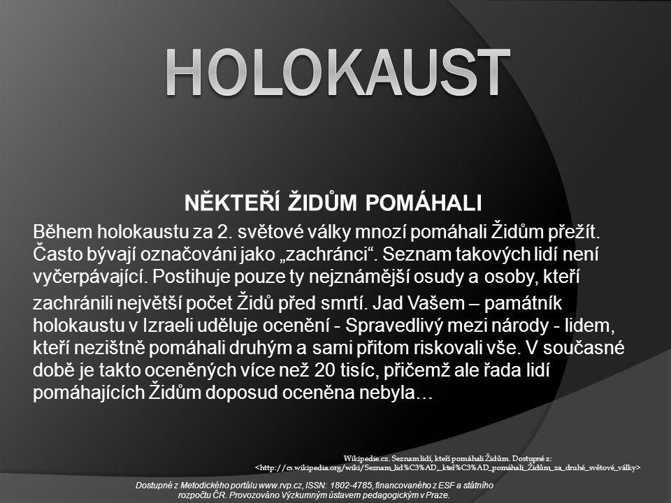 NĚKTEŘÍ ŽIDŮM POMÁHALI Během holokaustu za 2.světové války mnozí pomáhali Židům přežít.