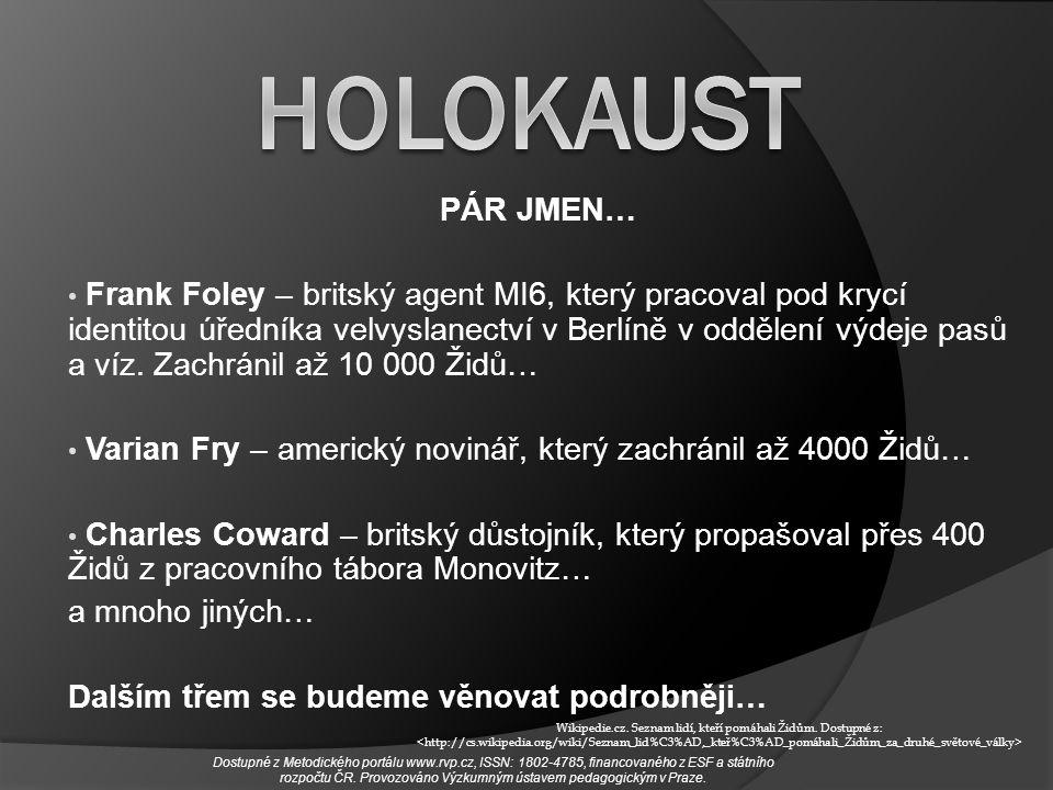 PÁR JMEN… Frank Foley – britský agent MI6, který pracoval pod krycí identitou úředníka velvyslanectví v Berlíně v oddělení výdeje pasů a víz. Zachráni