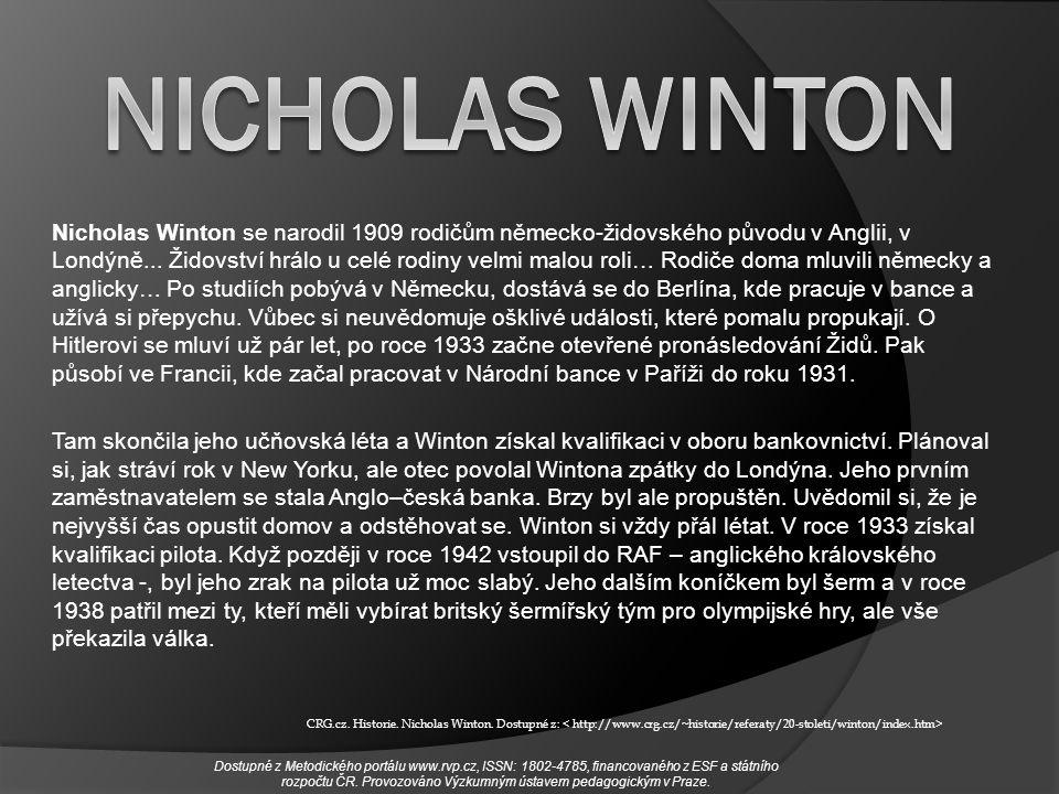 Nicholas Winton se narodil 1909 rodičům německo-židovského původu v Anglii, v Londýně... Židovství hrálo u celé rodiny velmi malou roli… Rodiče doma m