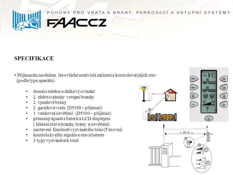 SPECIFIKACE Přijímacím modulem lze ovládat nezávislá zařízení a kontrolovat jejich stav (podle typu aparátu): domácí telefon a dálkový ovladač 2 elekt