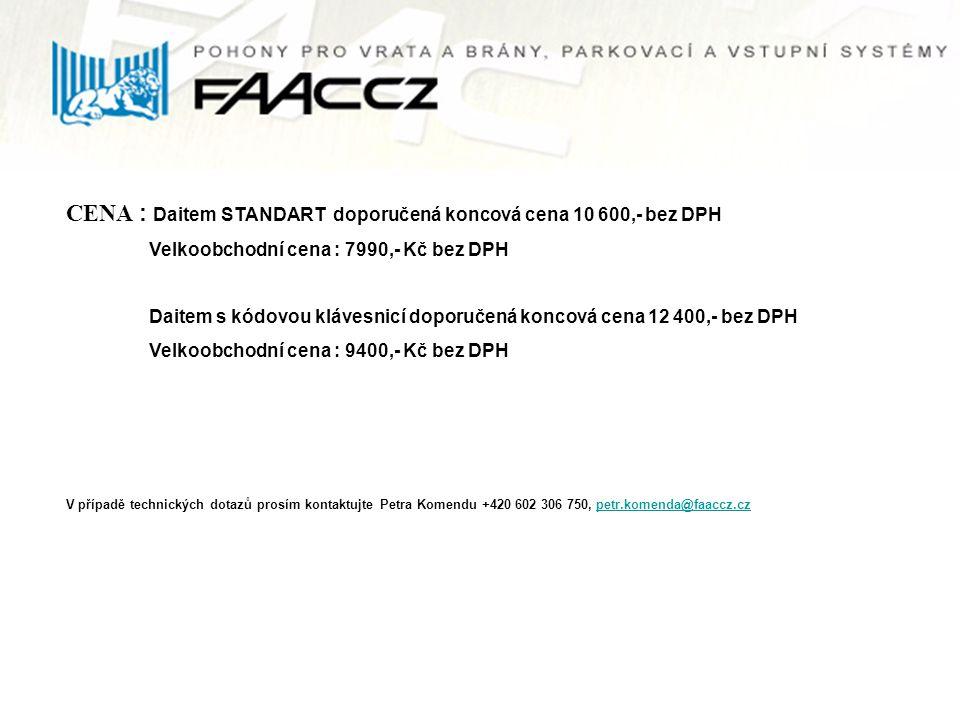 CENA : Daitem STANDART doporučená koncová cena 10 600,- bez DPH Velkoobchodní cena : 7990,- Kč bez DPH Daitem s kódovou klávesnicí doporučená koncová