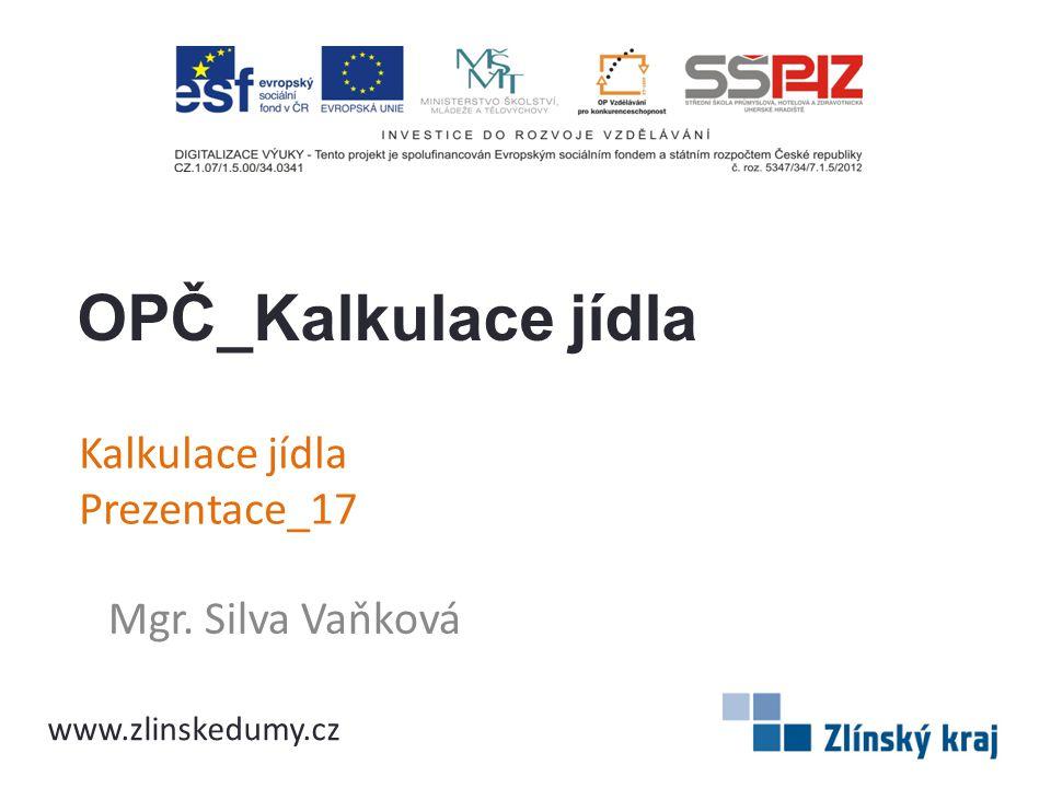 Kalkulace jídla Prezentace_17 Mgr. Silva Vaňková OPČ_Kalkulace jídla www.zlinskedumy.cz