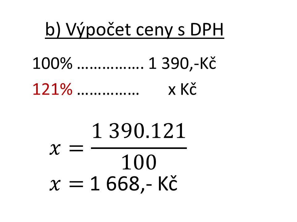 100% ……………. 1 390,-Kč 121% …………… x Kč b) Výpočet ceny s DPH