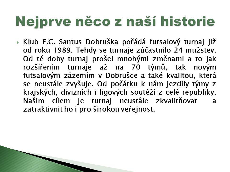  Klub F.C. Santus Dobruška pořádá futsalový turnaj již od roku 1989.