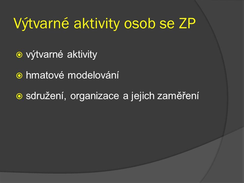 Výtvarné aktivity osob se ZP  výtvarné aktivity  hmatové modelování  sdružení, organizace a jejich zaměření