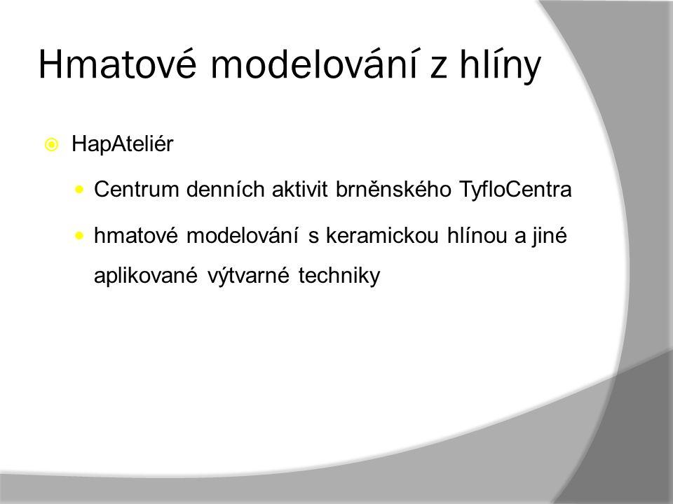Hmatové modelování z hlíny  HapAteliér Centrum denních aktivit brněnského TyfloCentra hmatové modelování s keramickou hlínou a jiné aplikované výtvar