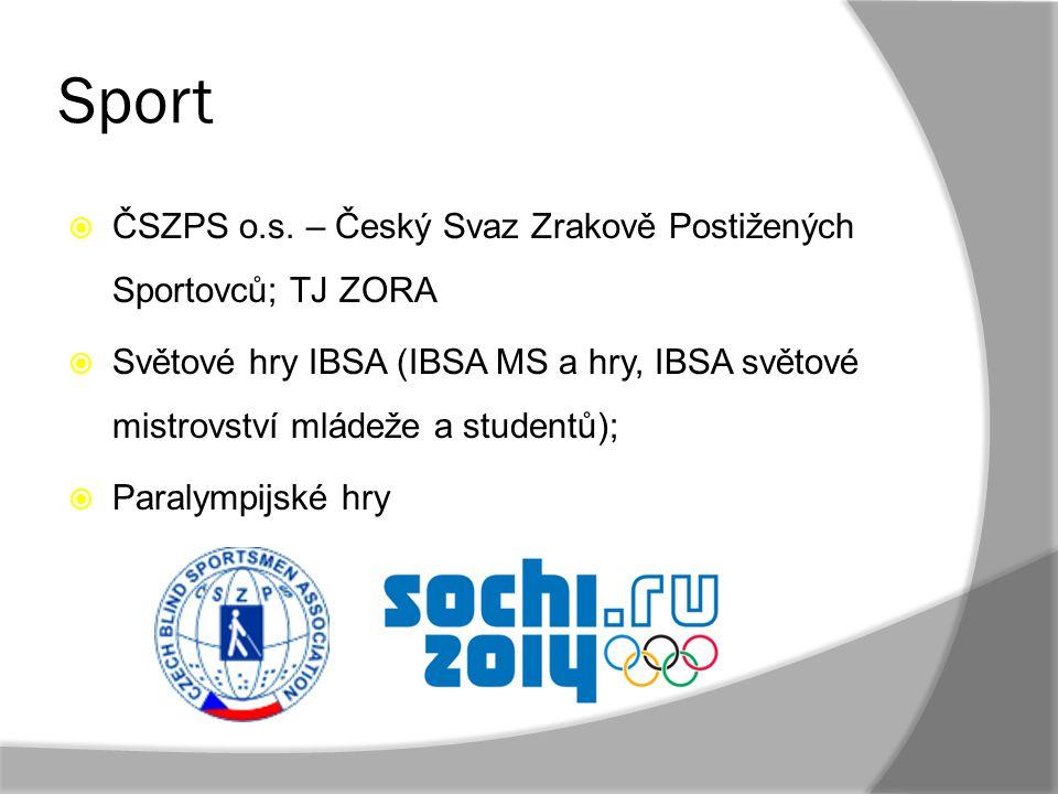 Sport  ČSZPS o.s. – Český Svaz Zrakově Postižených Sportovců; TJ ZORA  Světové hry IBSA (IBSA MS a hry, IBSA světové mistrovství mládeže a studentů)