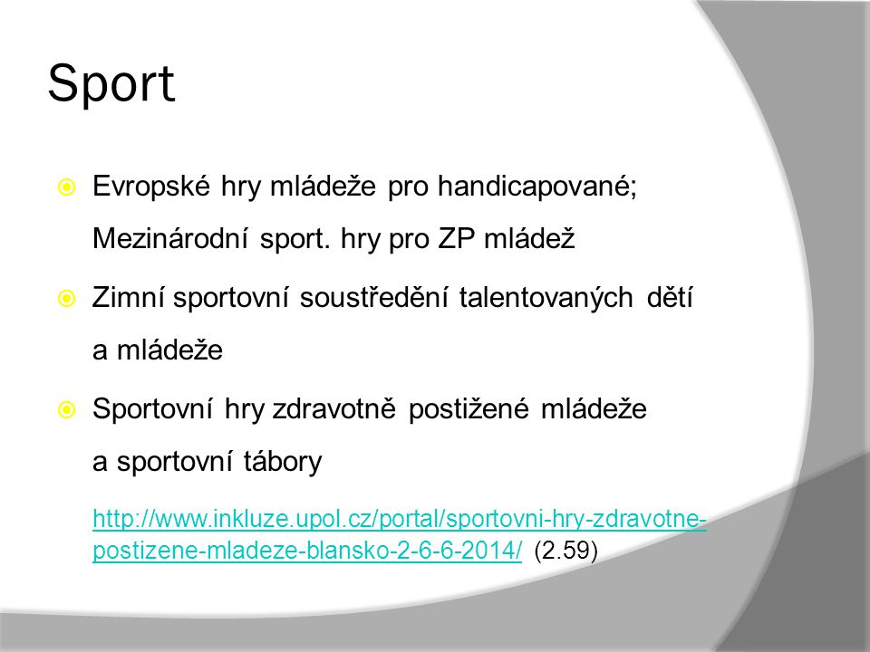 Sport  Evropské hry mládeže pro handicapované; Mezinárodní sport. hry pro ZP mládež  Zimní sportovní soustředění talentovaných dětí a mládeže  Spor
