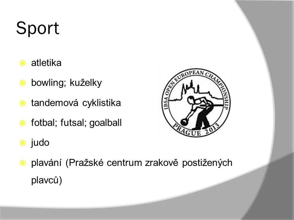 Sport  atletika  bowling; kuželky  tandemová cyklistika  fotbal; futsal; goalball  judo  plavání (Pražské centrum zrakově postižených plavců)