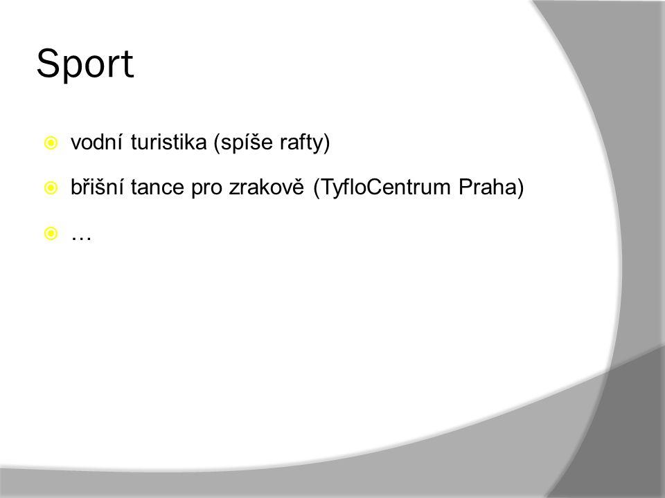 Sport  vodní turistika (spíše rafty)  břišní tance pro zrakově (TyfloCentrum Praha)  …