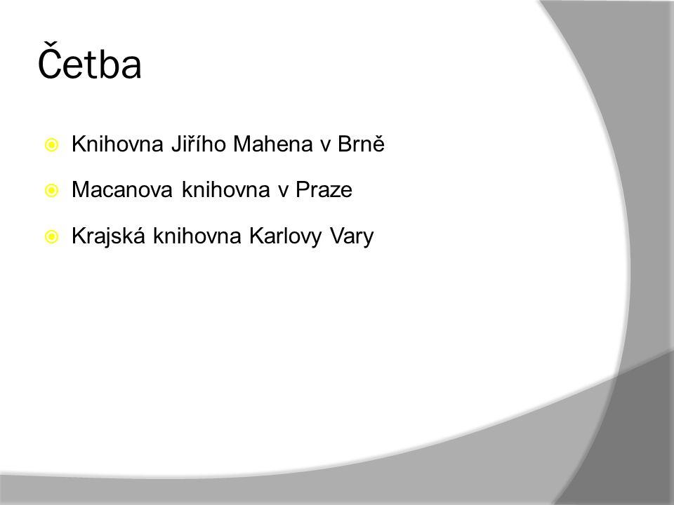Četba  Knihovna Jiřího Mahena v Brně  Macanova knihovna v Praze  Krajská knihovna Karlovy Vary