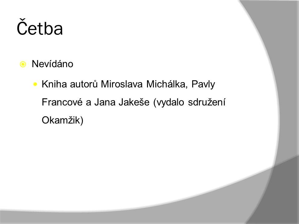 Četba  Nevídáno Kniha autorů Miroslava Michálka, Pavly Francové a Jana Jakeše (vydalo sdružení Okamžik)