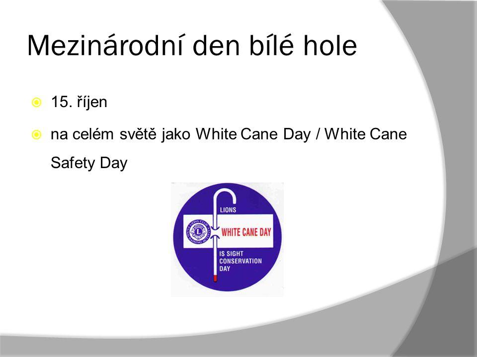  15. říjen  na celém světě jako White Cane Day / White Cane Safety Day
