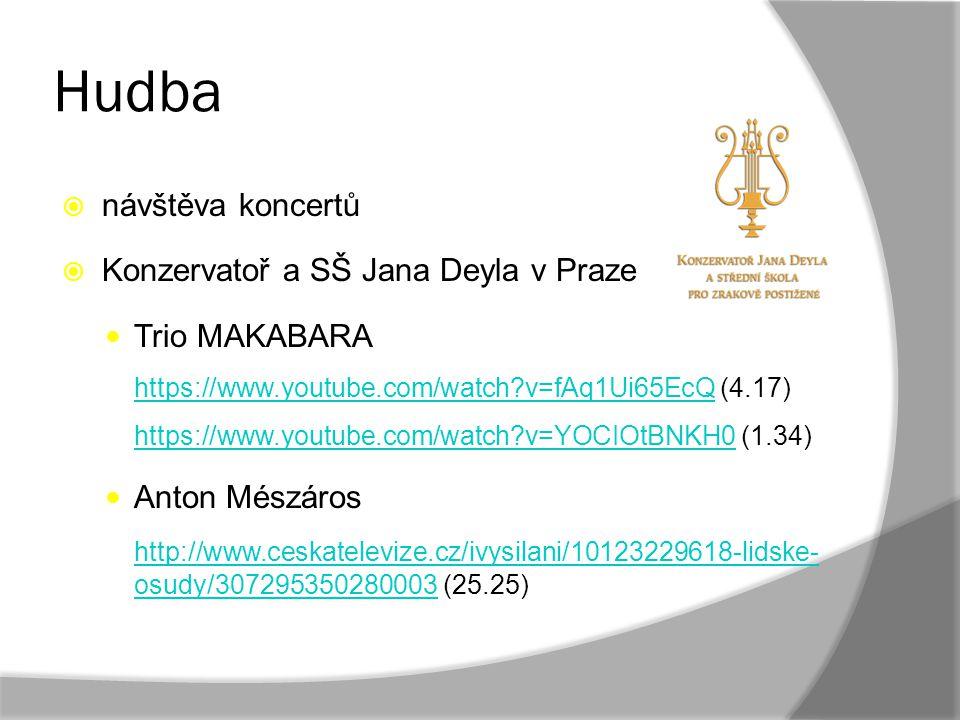 Hudba  návštěva koncertů  Konzervatoř a SŠ Jana Deyla v Praze Trio MAKABARA https://www.youtube.com/watch?v=fAq1Ui65EcQ (4.17) https://www.youtube.c